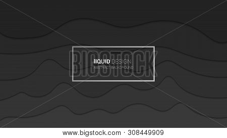 Abstract Liqiud Multi Layers 3d Design. Dynamic Dark Grey Colores Concept Design Or Flowing Liquid I