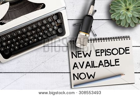 Podcast Concept, Top View Of Microphone On Desk With Old Typewriter And Notepad With Text New Episod