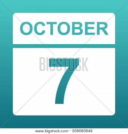 October 7. White Calendar On A Colored Background. Day On The Calendar. Seventh Of October. Blue Gre