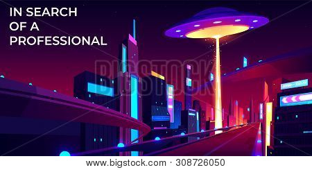 Ufo Hiring At Night City, Search Professional, Alien Spaceship Flying Above Skyscrapers And Empty Ro