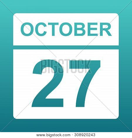 October 27. White Calendar On A Colored Background. Day On The Calendar. Twenty Seventh Of October.