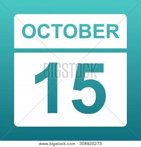 October 15. White Calendar On A Colored Background. Day On The Calendar. Fifteenth Of October. Blue