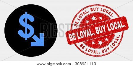 Rounded Export Dollar Icon And Be Loyal. Buy Local. Seal Stamp. Red Round Grunge Seal Stamp With Be