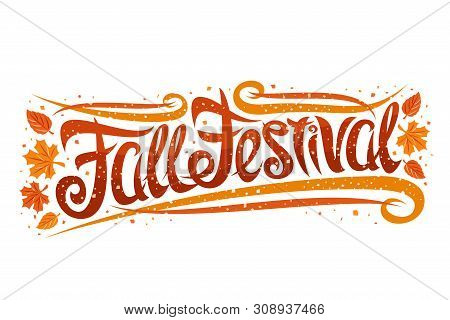 Vector Greeting Card For Fall Festival, Curly Calligraphic Font With Autumn Leaves And Decorative El