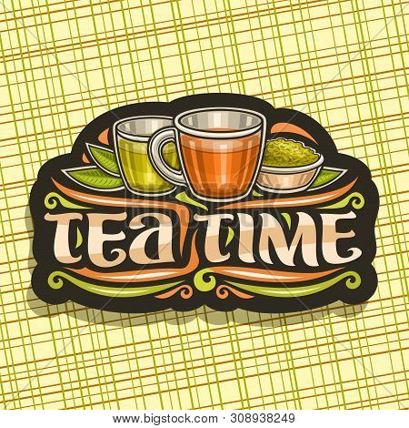 Vector Logo For Tea Time, Dark Vintage Sign With Illustration Of 2 Glass Cups With Yellow And Brown