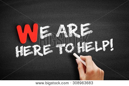 We Are Here To Help Text On Blackboard, Business Concept Background