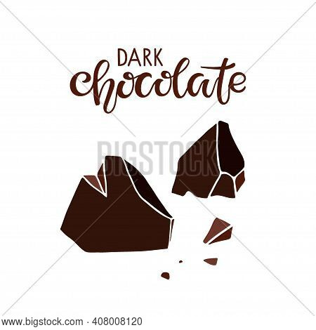 Chocolate Pieces And Dark Chocolate Text Isolated On White Background. Quote Lettering. Broken Piece