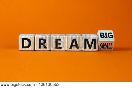 Dream Small Or Big Symbol. Turned Wooden Cubes And Changed Words 'dream Small' To 'dream Big'. Beaut