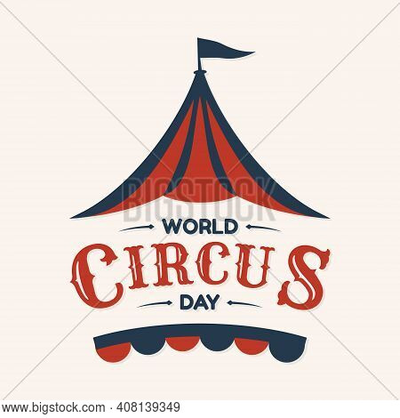 World Circus Day Hand Drawn Lettering Design With Circus Tent In Abstract Style. Vector Illustration