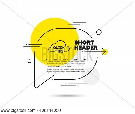 Quick Tips Cloud Line Icon. Speech Bubble Vector Concept. Helpful Tricks Sign. Quick Tips Line Icon.