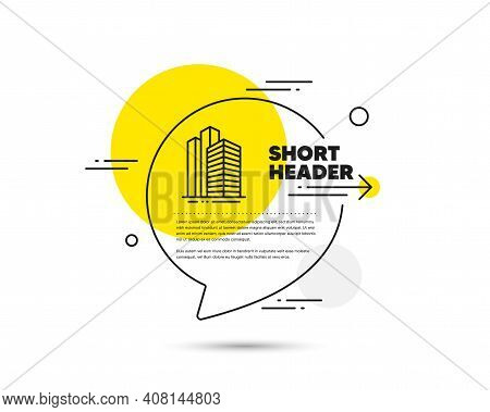 Skyscraper Buildings Line Icon. Speech Bubble Vector Concept. City Architecture Sign. Town Symbol. S