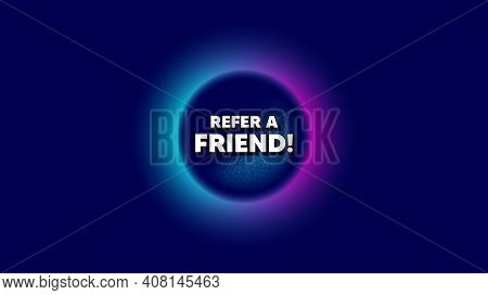 Refer A Friend Symbol. Abstract Neon Background With Dotwork Shape. Referral Program Sign. Advertisi
