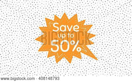 Save Up To 50 Percent. Orange Speech Bubble On Polka Dot Pattern. Discount Sale Offer Price Sign. Sp