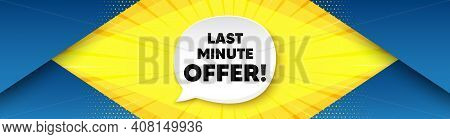 Last Minute Offer. Background With Offer Speech Bubble. Special Price Deal Sign. Advertising Discoun