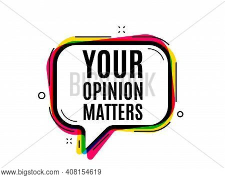 Your Opinion Matters Symbol. Speech Bubble Vector Banner. Survey Or Feedback Sign. Client Comment. T
