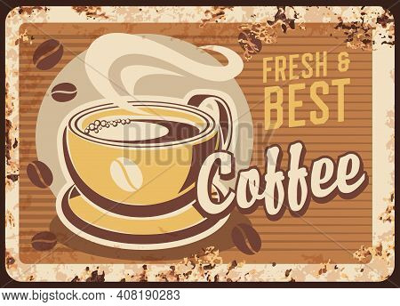 Fresh Best Coffee Steaming Cup Vector Rusty Metal Plate. Coffee House Retro Promo Poster With Mug ,