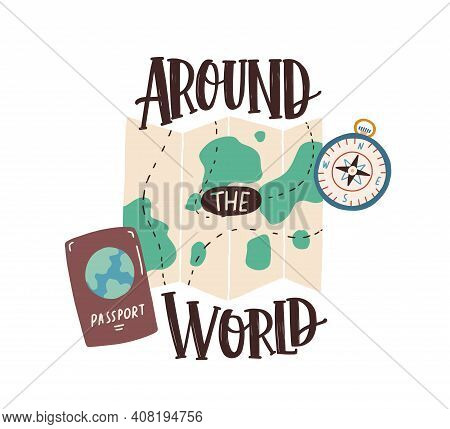 Around The World Inscription Over Tourist S Accessories Compass, International Passport And Map With