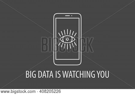 Big Data Is Watching You - Spying Smartphone Concept. Vector Illustration Of Linear Smartphone Icon