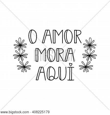 Brazilian Lettering. Translation From Portuguese - Love Lives Here. Modern Vector Brush Calligraphy.