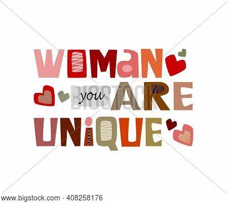 Woman You Are Unique,  Artistic Self Affirmation Motivation Quote. Woman's Day Celebration Valentine