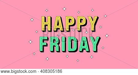 Happy Friday Banner. Greeting Text Of Happy Friday, Typography Composition With Isometric Letters An