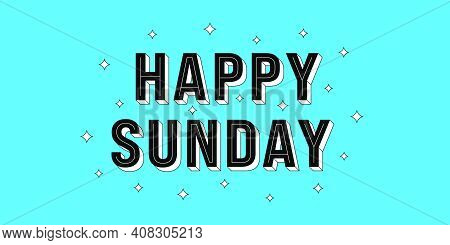 Happy Sunday Post. Greeting Text Of Happy Sunday, Typography Composition With Isometric Letters And