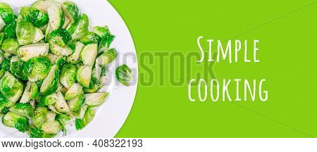 Lightly Fried Brussels Sprouts On White Plate On The Solid Color Drop. Easy Cooking, Healthy Eating,