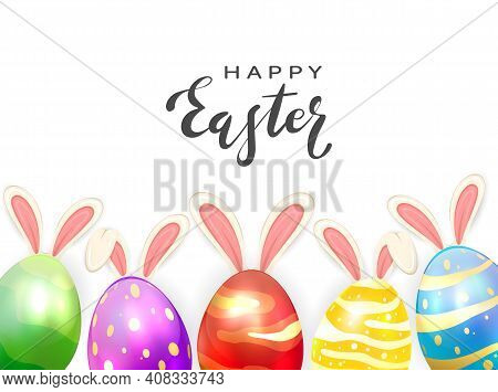 Lettering Happy Easter On White Background With Colored Easter Eggs And Rabbit Ears. Illustration Wi