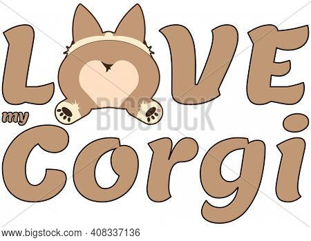 Love My Corgi with Corgi Butt Sploot Text on White with Clipping Path for Sublimation Projects like Shirts, Tote Bags, Cards and Mugs.