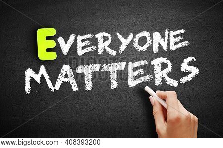 Hand Writing Everyone Matters On Blackboard, Concept Background