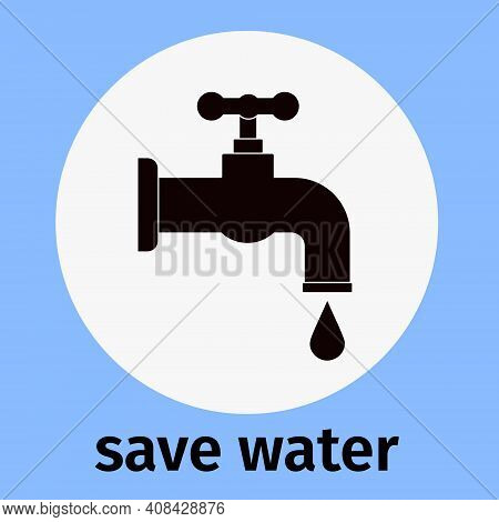 Save Water, Icon. Vector Faucet With Dripping Water And An Inscription. Economical Attitude To Natur