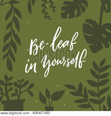 Be-leaf In Yourself. Funny Pun Quote Believe In Yourself. Different Plants Background Vector Illustr