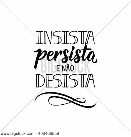 Brazilian Lettering. Translation From Portuguese - Insist, Persist And Do Not Give Up. Modern Vector
