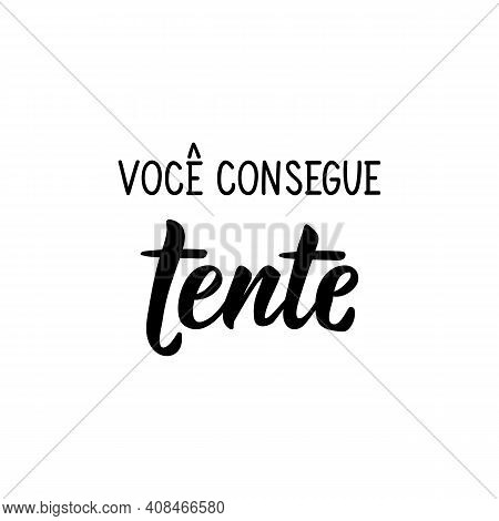 Brazilian Lettering. Translation From Portuguese - You Can Do It, Try. Modern Vector Brush Calligrap
