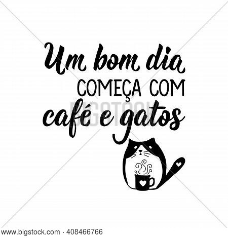 Brazilian Lettering. Translation From Portuguese - A Good Day Starts With Coffee And Cats. Modern Ve