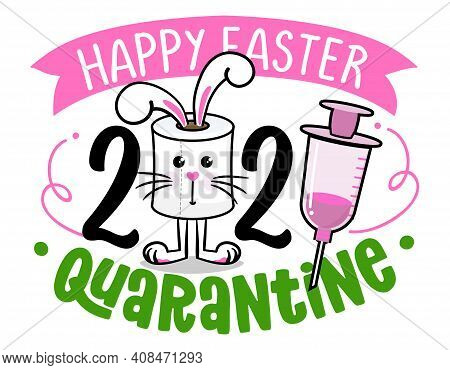Happy Easter Quarantine - Lettering Poster With Text For Self Quarantine Easter. Cute Hand Drawn Toi
