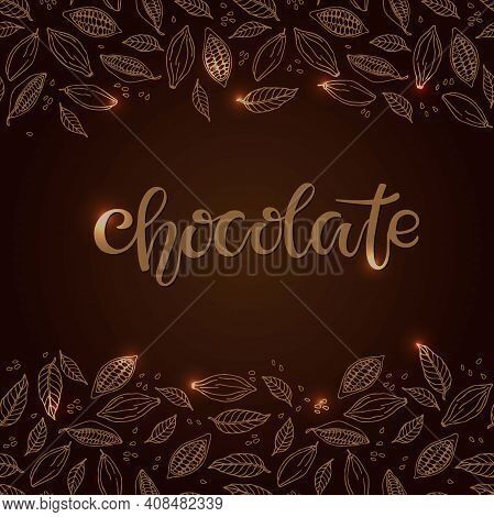 Cacao Beans And Leaves Seamless Border. Chocolate Text Isolated On Brown Background. Shiny Chocolate