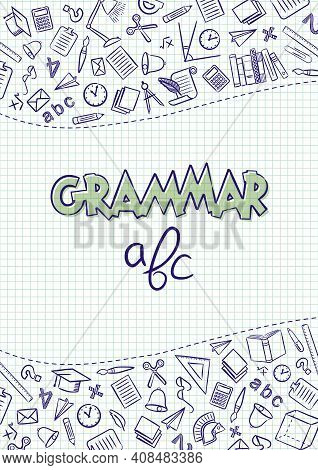 Grammar. Cover For A School Notebook Or Grammar Textbook. Hand-drawn School Objects On A Checkered N