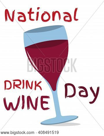 National Drink Wine Day. Glass Of Wine. Lettering, Brochure. Wine Day Poster. Important Day