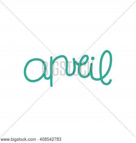 Hand Drawn Lettering Phrase April. Month April For Calendar. Ink Brush Lettering For Winter Invitati