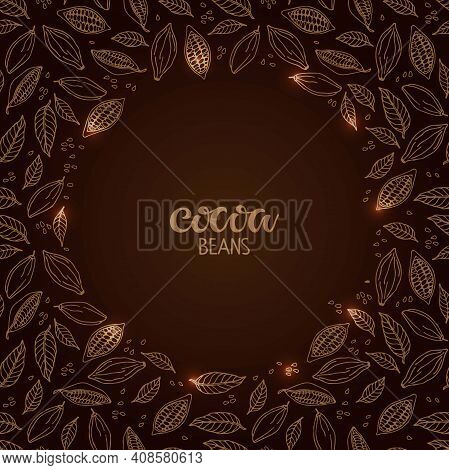 Cocoa Beans Text Isolated On Brown Background. Cacao Beans And Leaves Round Frame. Shiny Cocoa Quote
