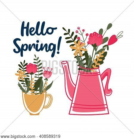 Hello Spring Quote. Floral Composition Are In Teapot And Cup. Kitchenware With Flowers Bouquet.