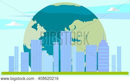 City On Background Of Planet. Skyscrapers And High-rise Buildings Vector Illustration. Modern Town L
