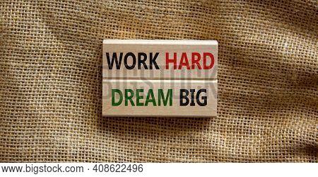 Work Hard Dream Big Symbol. Concept Words 'work Hard Dream Big' On Wooden Blocks On A Beautiful Canv