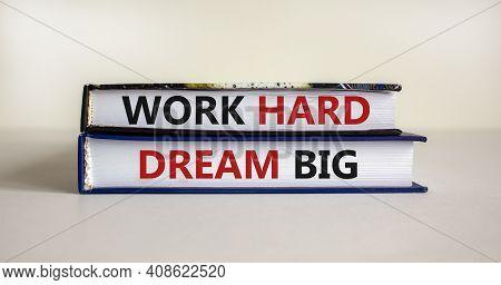 Work Hard Dream Big Symbol. Concept Words 'work Hard Dream Big' On Books On A Beautiful White Backgr