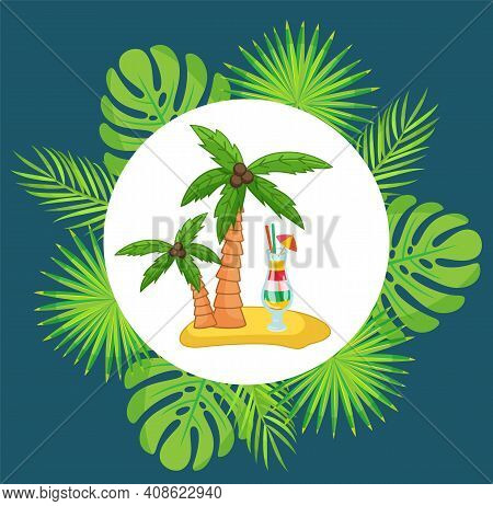 Tropical Island, Exotic Cocktail Under Palm Trees In White Circle In Round Frame From Big Green Leav
