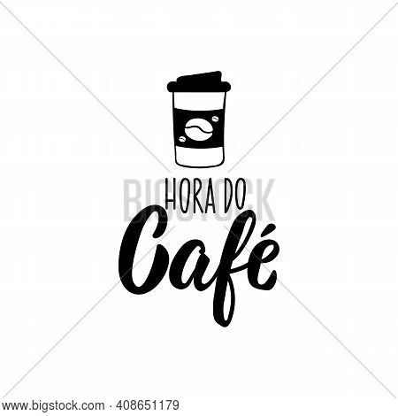 Brazilian Lettering. Translation From Portuguese - Coffee Time. Modern Vector Brush Calligraphy. Ink