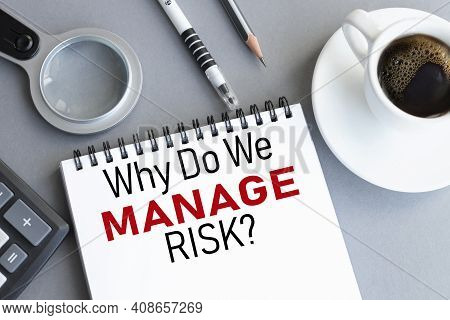 Why Do We Manage Risk. Text On White Paper On Gray Background