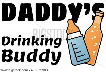Funny Daddy's Drinking Buddy New Baby or Father's Day Message with Clipping Path on White.
