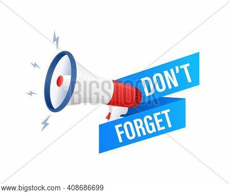 Do Not Forget. Reminder. Badge With Megaphone Icon. Flat Vector Illustration On White Background.